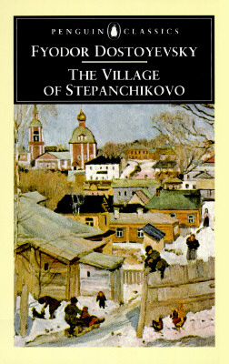 The Village of Stepanchikovo: And its Inhabitants: From the Notes of an Unknown (Penguin Classics), Dostoyevsky, Fyodor; Avsey, Ignat [Translator]; Avsey, Ignat [Introduction];