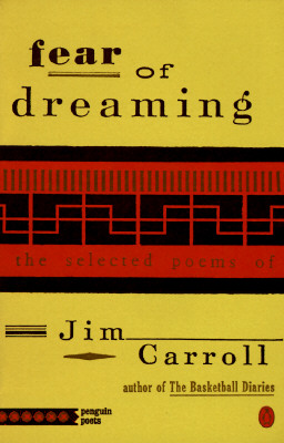 Fear of Dreaming: The Selected Poems (Penguin Poets), Carroll, Jim