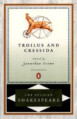 Troilus and Cressida (The Pelican Shakespeare), William Shakespeare
