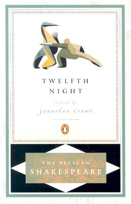 Twelfth Night (Pelican Shakespeare), Shakespeare, William; Crewe, Jonathan [Editor]; Crewe, Jonathan [Introduction]; Orgel, Stephen [Series Editor]; Braunmuller, A. R. [Series Editor];