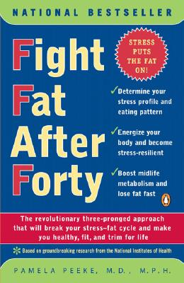 Fight Fat After Forty: The Revolutionary Three-Pronged Approach That Will Break Your Stress-Fat Cycle and Make You Healthy, Fit, and Trim for Life, Peeke, Pamela