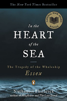 In the Heart of the Sea : The Tragedy of the Whaleship Essex, Philbrick, Nathaniel