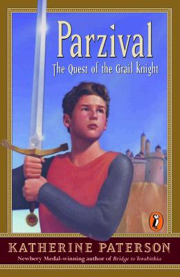 """Parzival: The Quest of the Grail Knight, """"Paterson, Katherine"""""""