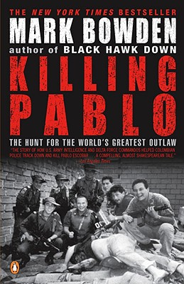 Killing Pablo: The Hunt For The World's Greatest O, Bowden, Mark