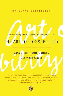 "The Art of Possibility: Transforming Professional and Personal Life, ""Zander, Rosamund Stone, Zander, Benjamin"""