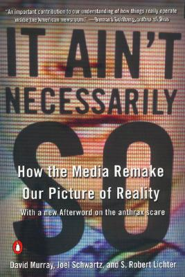 It Ain't Necessarily So: How the Media Remake Our Picture of Reality, Murray, David; Schwartz, Joel; Lichter, S. Robert