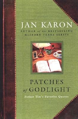Patches of Godlight: Father Tim's Favourite Quotes (Mitford Years), Karon, Jan