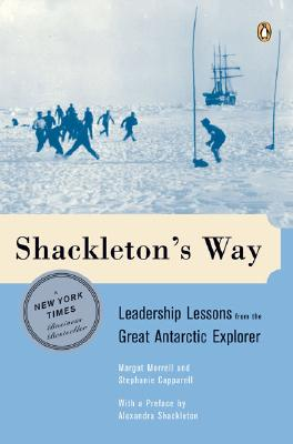 Shackleton's Way: Leadership Lessons from the Great Antartic Explorer, Morrell, Margot;Capparell, Stephanie