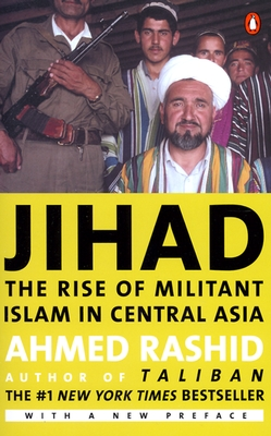 Jihad: The Rise of Militant Islam in Central Asia, Ahmed Rashid