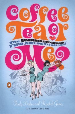 Coffee, Tea or Me? The Uninhibited Memoirs of Two Airline Stewardesses, Baker, Trudy; Jones, Rachel; Bain, Donald