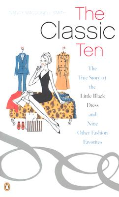 The Classic Ten: The True Story of the Little Black Dress and Nine Other Fashion Favorites, MacDonell Smith, Nancy