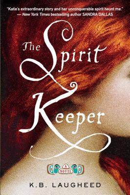 The Spirit Keeper: A Novel, K. B. Laugheed