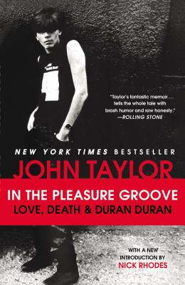 In the Pleasure Groove: Love, Death, and Duran Duran, Taylor, John