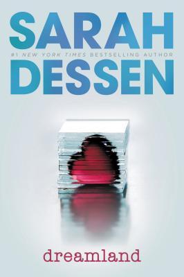 DREAMLAND, SARAH DESSEN