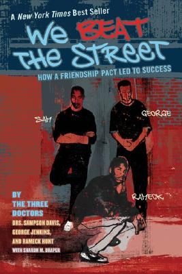 We Beat the Street: How a Friendship Pact Led to Success, Sampson Davis, George Jenkins, Rameck Hunt, Sharon Draper