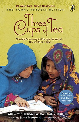 Three Cups of Tea: One Man's Journey to Change the World... One Child at a Time ( The Young Reader's Edition), Greg Mortenson, David Oliver Relin