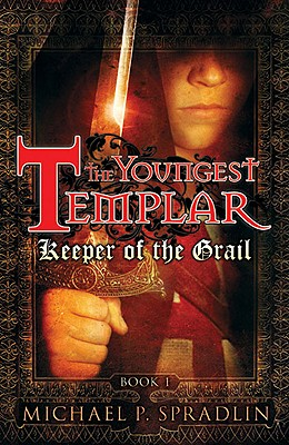The Youngest Templar: Keeper of the Grail, Spradlin, Michael