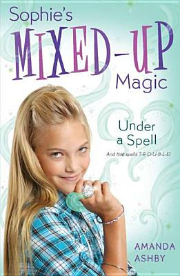 SOPHIE'S MIXED-UP MAGIC : UNDER A SPELL, AMANDA ASHBY