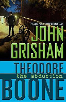 Theodore Boone: The Abduction, John Grisham