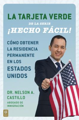 La Tarjeta Verde �Hecho f�cil!: C�mo obtener la residencia permanente en los Estados Unidos (Hecho facil) (Spanish Edition), Castillo, Nelson A.