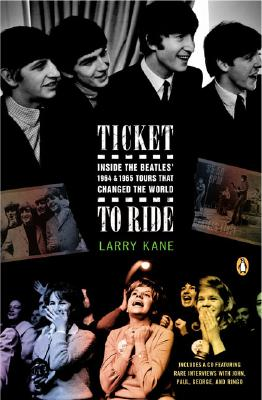Image for Ticket to Ride: Inside the Beatles' 1964 and 1965 Tours That Changed the World