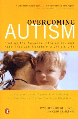 Image for Overcoming Autism: Finding the Answers, Strategies, and Hope That Can Transform a