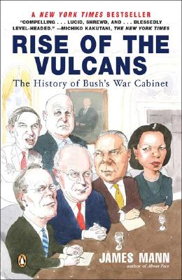 Rise of the Vulcans : The History of Bush's War Cabinet, Mann, James