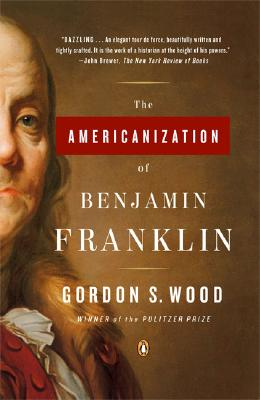 The Americanization of Benjamin Franklin, Gordon S. Wood