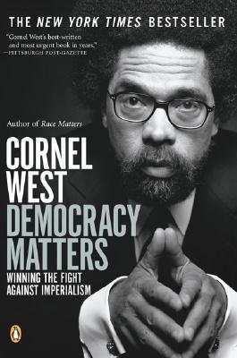 Democracy Matters: Winning the Fight Against Imperialism, Cornel West