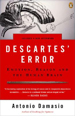 Descartes' Error: Emotion, Reason, and the Human Brain, Damasio, Anthony