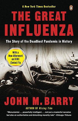 The Great Influenza: The Story of the Deadliest Pandemic in History, Barry, John M.