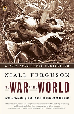 The War of the World: Twentieth-Century Conflict and the Descent of the West, Ferguson, Niall