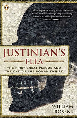 Justinian's Flea: The First Great Plague and the End of the Roman Empire, William Rosen
