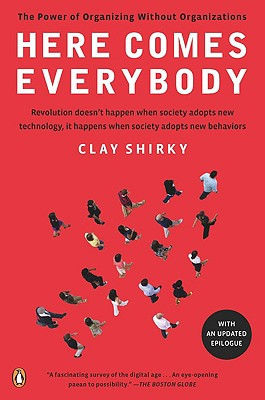 Here Comes Everybody: The Power Of Organizing With, Shirky, Clay