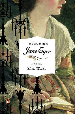 Becoming Jane Eyre: A Novel (Penguin Original), Sheila Kohler