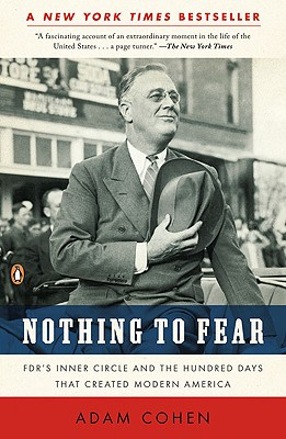 Image for Nothing to Fear: FDR's Inner Circle and the Hundred Days That Created ModernAmerica