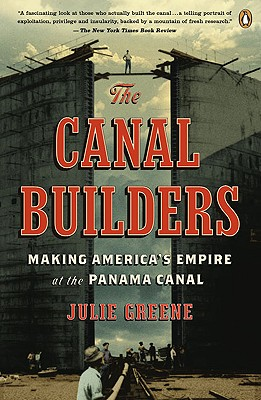 Image for The Canal Builders: Making America's Empire at the Panama Canal (The Penguin History of American Life)