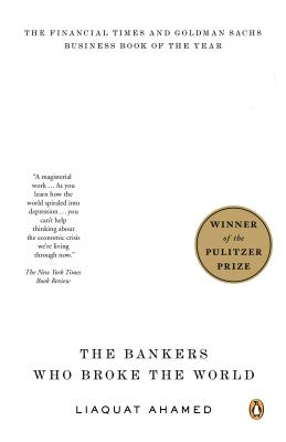 Lords of Finance: The Bankers Who Broke the World, Liaquat Ahamed