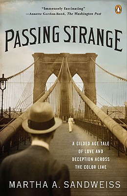 Passing Strange: A Gilded Age Tale of Love and Deception Across the Color Line, Martha A. Sandweiss