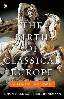 Image for The Birth of Classical Europe: A History from Troy to Augustine (The Penguin History of Europe)