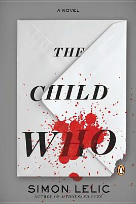 The Child Who: A Novel, Lelic, Simon
