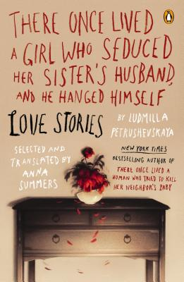 Image for There Once Lived a Girl Who Seduced Her Sister's Husband, and He Hanged Himself: Love Stories