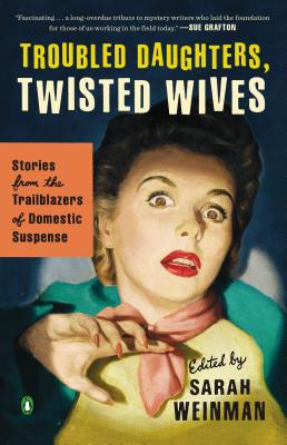 Image for Troubled Daughters, Twisted Wives: Stories from the Trailblazers of Domestic Suspense