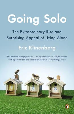 Going Solo: The Extraordinary Rise and Surprising Appeal of Living Alone, Klinenberg, Eric