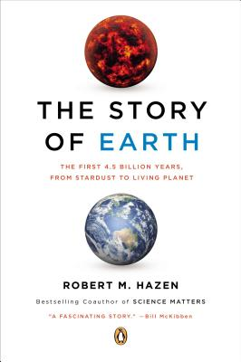 STORY OF EARTH: THE FIRST 4.5 BILLION YEARS, FROM STARDUST TO LIVING PLANET, HAZEN, ROBERT M.