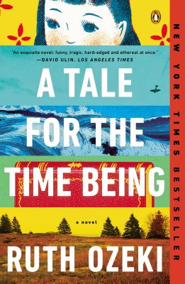 A Tale for the Time Being: A Novel, Ozeki, Ruth