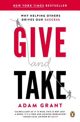 Give and Take: Why Helping Others Drives Our Success, Adam M. Grant
