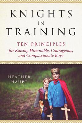 Image for Knights in Training: A Guide to Raising Honorable, Courageous, and Compassionate Boys