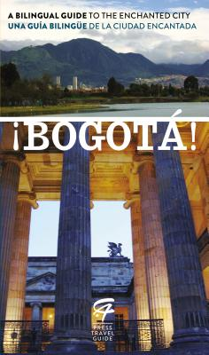 Image for ?Bogota!: A Bilingual Guide to the Enchanted City/Una guia bilingue de la ciudad encantada (Spanish Edition)