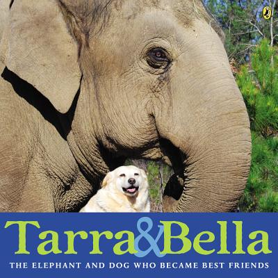Image for Tarra & Bella: The Elephant And Dog Who Became Best Friends